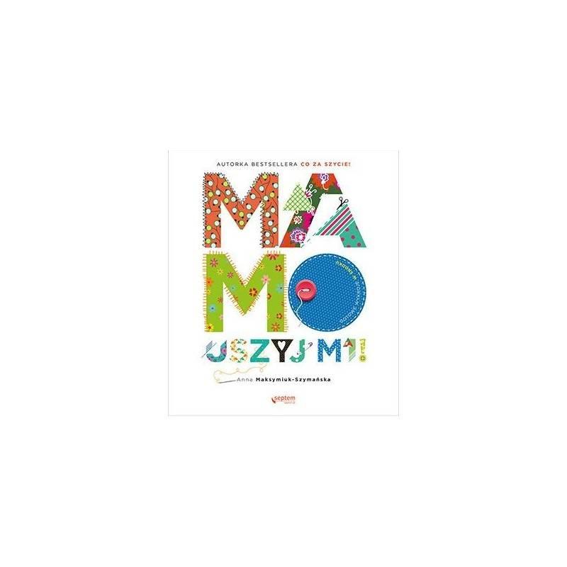 Książka Mamo, Uszyj Mi Anna Maksymiuk-Szymańska